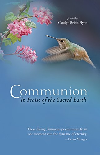 Communion: In Praise of the Sacred Earth: Flynn, Carolyn Brigit