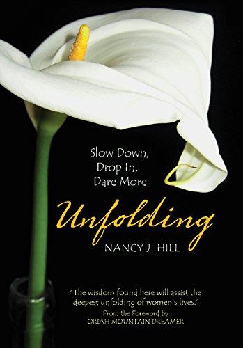 Unfolding: Slow Down, Drop In, Dare More (9781935952688) by Nancy Hill