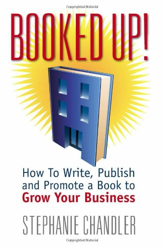 9781935953043: Booked Up! How to Write, Publish and Promote a Book to Grow Your Business