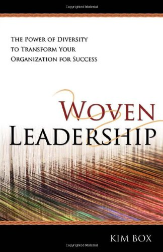 Woven Leadership: The Power of Diversity to Transform Your Organization for Success: Box, Kim