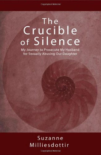 9781935953142: The Crucible of Silence: My Journey to Prosecute My Husband for Sexually Abusing Our Daughter