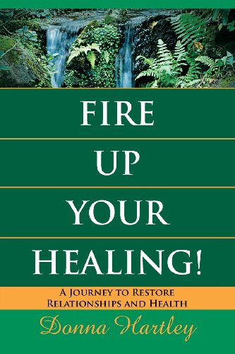 9781935953449: Fire Up Your Healing: A Journey to Restore Relationships and Health