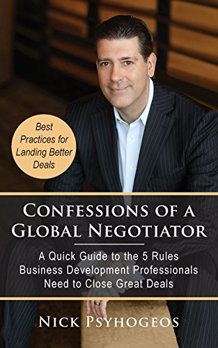 Confessions of a Global Negotiator: A Quick Guide to the 5 Rules Business Development Professionals...