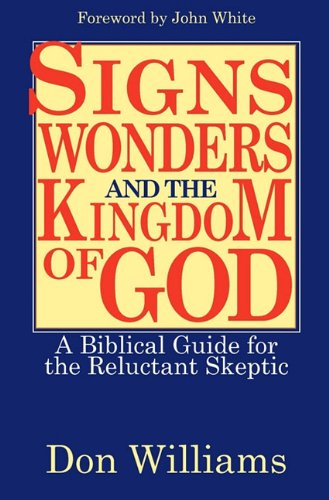 Signs, Wonders, and the Kingdom of God: A Biblical Guide for the Reluctant Skeptic (1935959107) by Don Williams