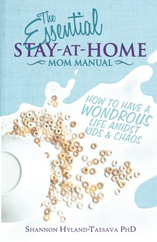 9781935961260: The Essential Stay-at-Home Mom Manual: How to Have a Wondrous Life Amidst Kids and Chaos