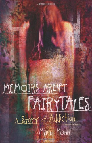 9781935961291: Memoirs Aren't Fairytales: A Story of Addiction
