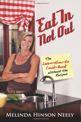 9781935961413: Eat In Not Out: The Learn-How-to-Cook Book, Without the Recipes