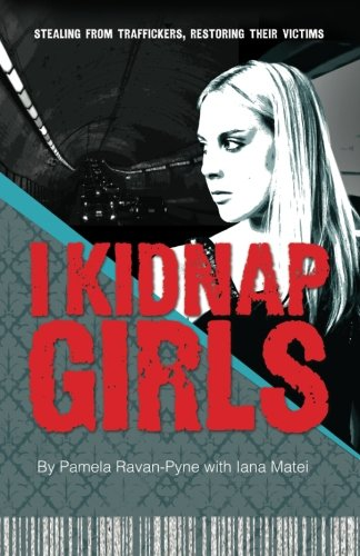 9781935961499: I Kidnap Girls: Stealing from traffickers, restoring their victims