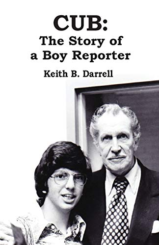 Cub: The Story of a Boy Reporter: Keith B. Darrell