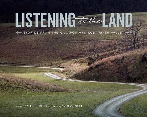 Listening to the Land: Stories from the Cacapon and Lost River Valley {FIRST EDITION}: Ross, Jamie ...