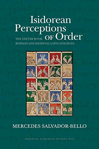 9781935978510: Isidorean Perceptions of Order: The Exeter Book Riddles and Medieval Latin Enigmata (Medieval European Studies Series)