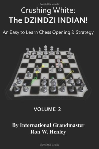 9781935979029: Crushing White: The DZINDZI INDIAN! An Easy to Learn Chess Opening & Strategy Volume 2