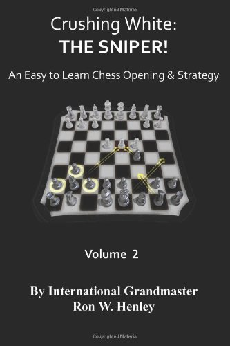 9781935979074: Crushing White: The Sniper! Vol 2: An Easy To Learn Chess opening & Strategy