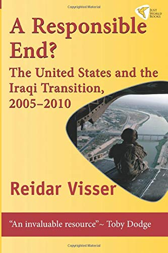 9781935982036: A Responsible End?: The United States and the Iraqi Transition, 2005-2010