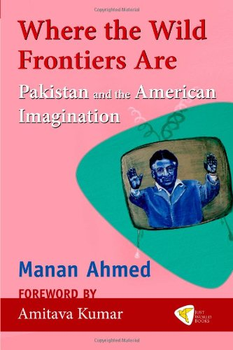 9781935982067: Where the Wild Frontiers Are: Pakistan and the American Imagination