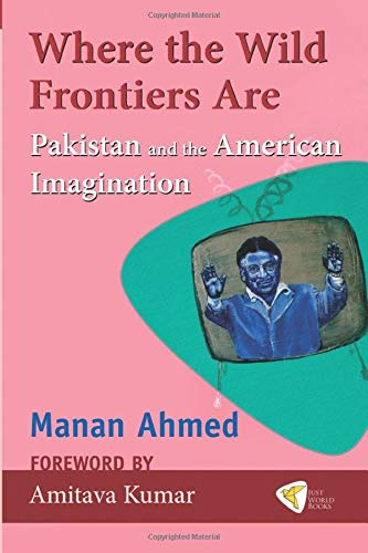 9781935982210: Where the Wild Frontiers Are: Pakistan and the American Imagination