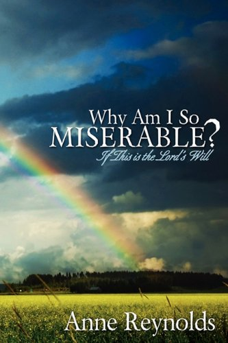 Why Am I So Miserable? If This Is the Lord's Will: Anne Reynolds