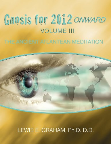 Gnosis for 2012 Onward: The Ancient Atlantean Meditation (Volume III): Graham, Lewis E.
