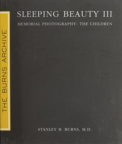 Sleeping Beauty III: Memorial Photography: The Children: Stanley B. Burns, MD