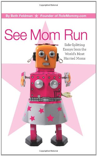 9781936005024: See Mom Run: Side-Splitting Essays from the World's Most Harried Moms