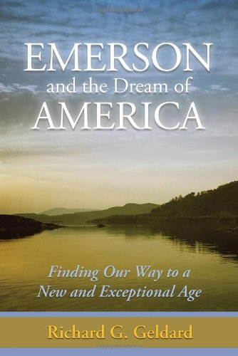 Emerson and the Dream of America: Finding our Way to A New and Exceptional Age: Richard Geldard