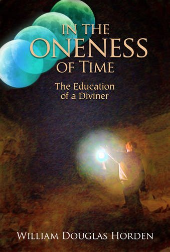 In the Oneness of Time: The Education of a Diviner: Horden, William Douglas