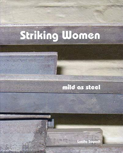 9781936013166: Striking Women: Mild as Steel (Women Blacksmiths) by Latifa Sayadi