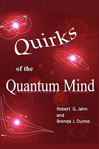Quirks of the Quantum Mind: Jahn, Robert G.; Dunne, Brenda J.