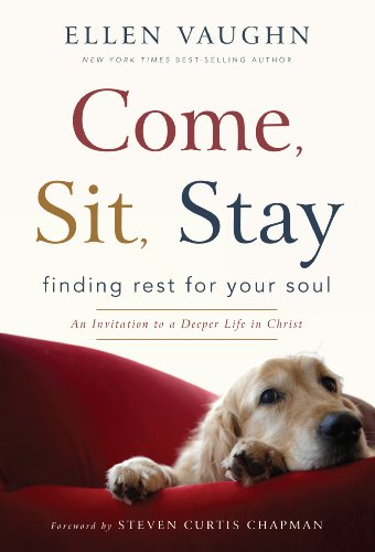 9781936034642: Come, Sit, Stay: Finding Rest for Your Soul, An Invitation to Deeper Life in Christ