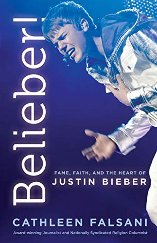 9781936034772: Belieber!: Fame, Faith, and the Heart of Justin Bieber