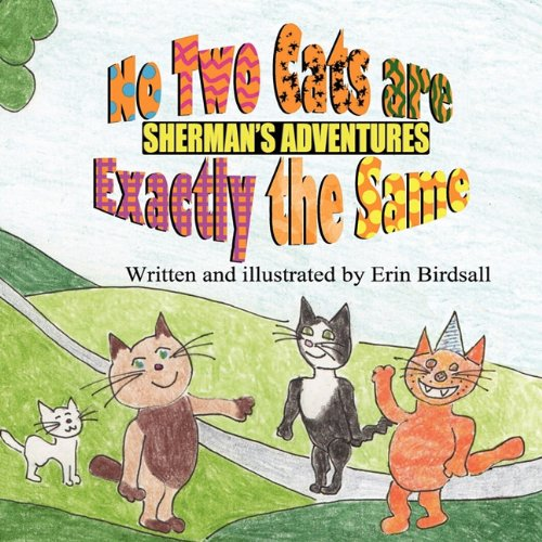 Sherman's Adventures: No Two Cats Are Exactly the Same: Birdsall, Erin