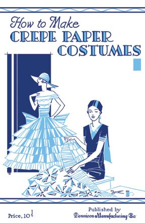 9781936049257: How to Make Crepe Paper Costumes -- A 1930s Guide to Making 64 Vintage Costumes and Accessories