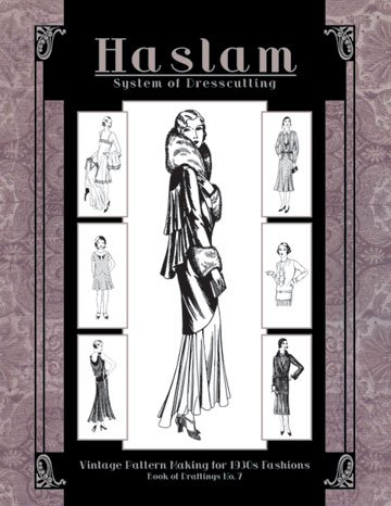9781936049356: Haslam System of Dresscutting -- Vintage Pattern Making for 1930s Fashions (Book of Draftings No. 7)
