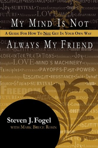 9781936051502: My Mind Is Not Always My Friend, A Guide For How To Not Get In Your Own Way