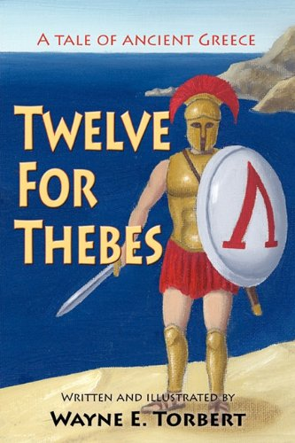 9781936051731: Twelve For Thebes, A Tale of Ancient Greece