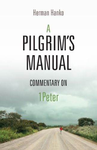 A Pilgrim's Manual: Commentary on I Peter (1936054140) by Herman Hanko