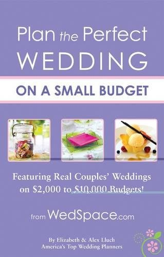 9781936061266: Plan the Perfect Wedding on a Small Budget: Featuring Real Couples' Weddings on $2,000 to $10,000 Budgets