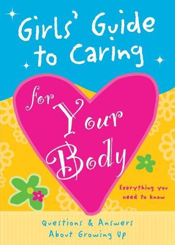 9781936061549: Girls' Guide to Caring for Your Body: Helpful Advice for Growing Up