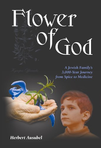 Flower of God: A Jewish Family's 3,000-Year Journey from Spice to Medicine: Herbert Ausubel