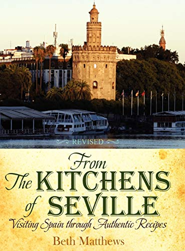 9781936076499: From the Kitchens of Seville: Visiting Spain Through Authentic Recipes (Revised)
