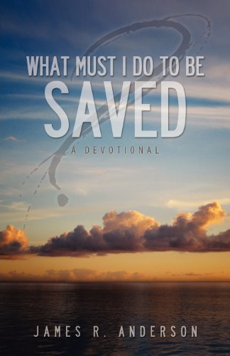 9781936076888: What Must I Do To Be Saved? (A Devotional)