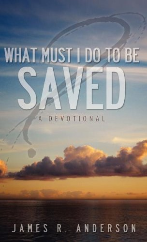 9781936076895: What Must I Do to Be Saved? (a Devotional)