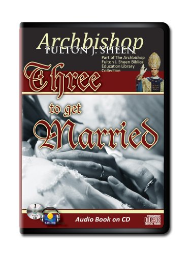 9781936081745: Three to Get Married-Archbishop Sheen CD Audiobook Relationship-Christian Marriage-Marriage Counseling-Relationships That Work- Sex Starved ... Answers-Bible Basics for Catholics