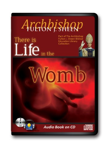 9781936081752: There is Life in the Womb-Archbishop Fulton Sheen Audiobook Abortion-Abortion Debate-Millions Aborted-Roe v Wade-Life-Death-The Book of Life-Against ... Church and Science-Basics for Catholic