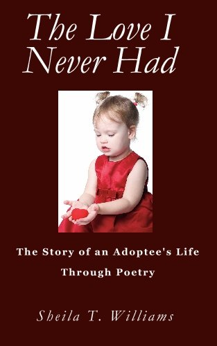 9781936085057: The Love I Never Had: The Story of an Adoptee's Life Through Poetry
