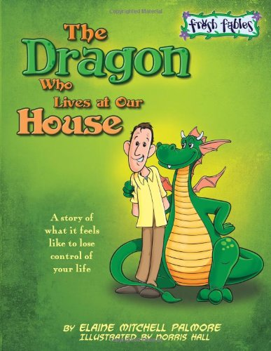 9781936086962: The Dragon Who Lives at Our House: A Story about Substance Abuse (Fresh Fables)
