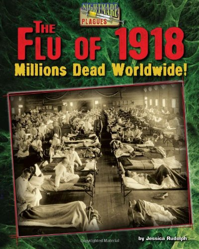 The Flu of 1918: Millions Dead Worldwide! (Nightmare Plagues): Rudolph, Jessica