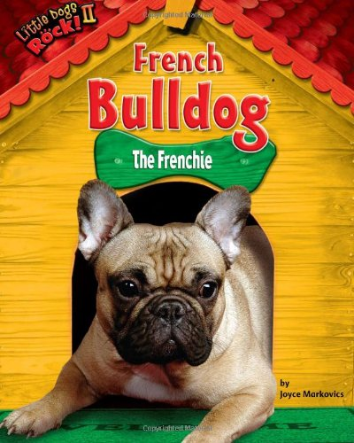 9781936088218: French Bulldog: The Frenchie (Little Dogs Rock! II)