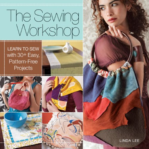 9781936096404: The Sewing Workshop: Learn to Sew with 30+ Easy, Pattern-Free Projects