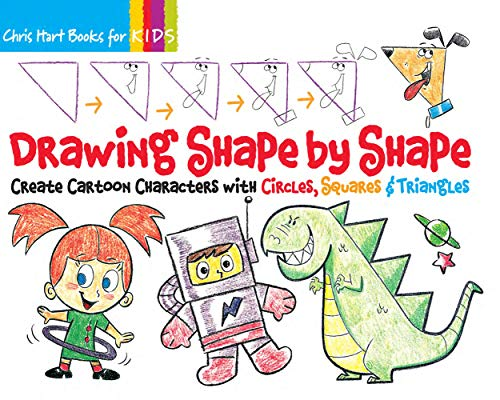Drawing Shape by Shape: Create Cartoon Characters with Circles, Squares & Triangles: Hart, ...
